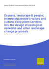 Econets, landscape & people: Integrating people's values and cultural ecosystem services into the design of ecological networks and other landscape change proposals (Thumbnail link to record)